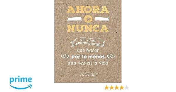 Ahora o nunca: 500 cosas que hacer por lo menos una vez en la vida OBRAS DIVERSAS: Amazon.es: Elise De Rijck, Catalina María Ginard Feron;: Libros