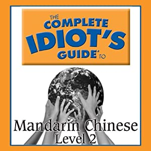 The Complete Idiot's Guide to Chinese, Level 2 Audiobook