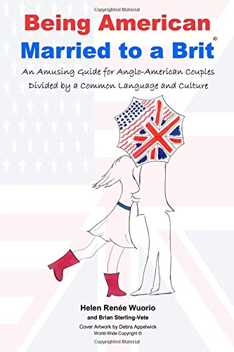 Being American Married to a Brit: An Amusing Guide for Anglo-American Couples Divided by a Common Language and Culture