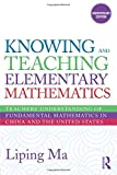 img - for Knowing and Teaching Elementary Mathematics Teachers' Understanding of Fundamental Mathematics in China and the United States book / textbook / text book
