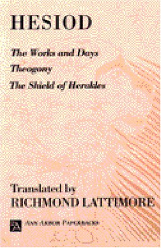The Works and Days; Theogony; The Shield of Herakles (Ann Arbor Paperbacks) (City Ann Arbor)