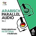 Arabisch Parallel Audio - Einfach Arabisch Lernen mit 501 Sätzen in Parallel Audio - Teil 2 [Learn Arabic with 501 sentences in Parallel Audio] Hörbuch von Lingo Jump Gesprochen von: Lingo Jump