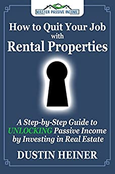 How to Quit Your Job with Rental Properties: A Step-by-Step Guide to UNLOCKING Passive Income by Investing in Real Estate by [Heiner, Dustin]