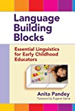 Language Building Blocks : Essential Linguistics for Early Childhood Educators, Pandey, Anita, 0807753556