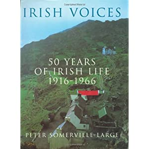 Irish Voices: 50 Years of Irish Life 1916-1966