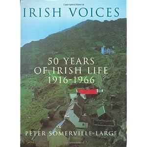 Irish Voices: 50 Years of Irish Life 1916-1966