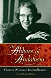 img - for The Abbess of Andalusia: Flannery O'Connor's Spiritual Journey book / textbook / text book