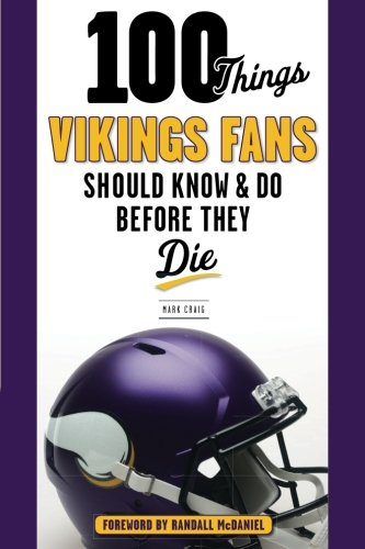 100 Things Vikings Fans Should Know and Do Before They Die (100 Things...Fans Should Know)
