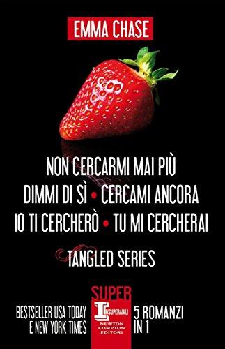 Tangled Series. Non cercarmi mai più, Dimmi di sì, Cercami ancora, Io ti cercherò, Tu mi cercherai (eNewton Narrativa) (Italian Edition)