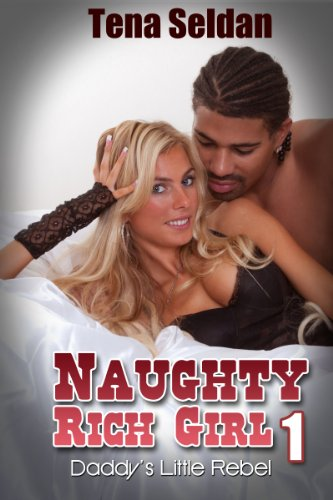 Interracial Erotica: Naughty Rich Girl 1 – Daddy's Little Rebel