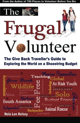 The Frugal Volunteer: The Give Back Traveller's Guide to Exploring the World on a Shoestring Budget