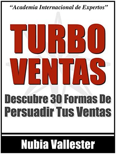 TurboVentas - Descubre 30 Formas de Persuadir Tus Ventas Hoy (Spanish Edition) by [