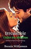Irresistible Under the Mistletoe: Christmas Romance Anthology