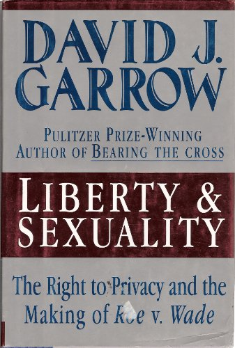 liberty-and-sexuality-the-right-to-privacy-and-the-making-of-roe-v-wade