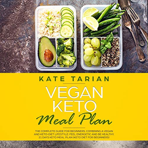 Vegan Keto Meal Plan: The Complete Guide for Beginners. Combining a Vegan and Keto-Diet Lifestyle: Feel Energetic and Be Healthy. 21 Days Keto Meal Plan (Keto Diet for Beginners) by Kate Tarian