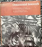 img - for Ornamental Ironwork: Illustrated Guide to Its History, Design and Use in American Architecture book / textbook / text book