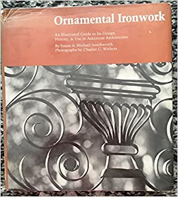 ornamental ironwork an illustrated guide to its design history and use in american architecture