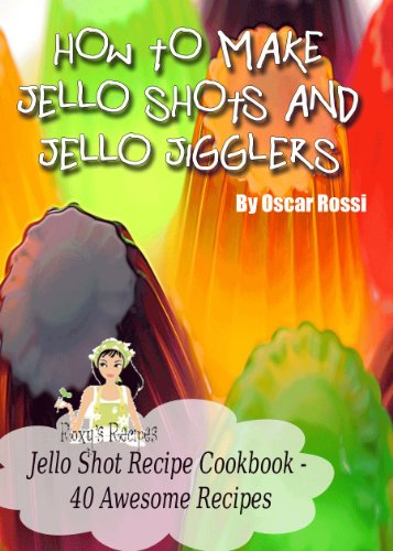 How To Make Jello Shots and Jello Jigglers - 40 Delicious Recipes]()