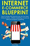 Internet Ecommerce Blueprint: How to Make Part-Time Income via Your New Online Business.. Affiliate Marketing, Facebook Selling & Instagram Marketing
