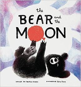 Amazon Com The Bear And The Moon 9781452171913 Burgess Matthew Chien Catia Books