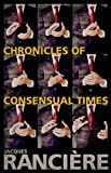 Chronicles of Consensual Times, Rancière, Jacques and Corcoran, Steven, 0826442889