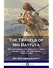The Travels of Ibn Battúta: Explorations of the Middle East, Asia, Africa, China and India from 1325 to 1354, An Autobiography