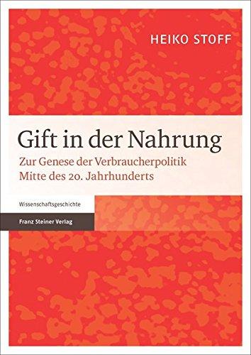 Gift in der Nahrung: Zur Genese der Verbraucherpolitik Mitte des 20. Jahrhunderts (German Edition)