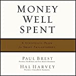 Money Well Spent : A Strategic Plan for Smart Philanthropy | Hal Harvey,Paul Brest