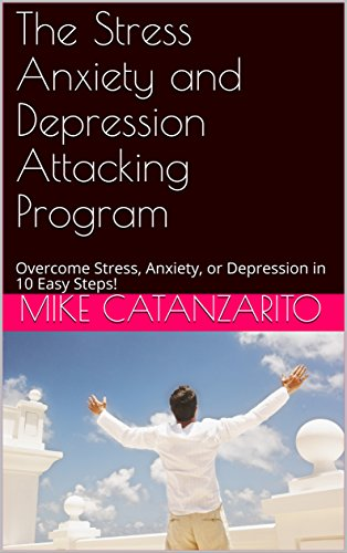 The Stress Anxiety and Depression Attacking Program: Overcome Stress, Anxiety, or Depression in 10 Easy to Follow Steps!