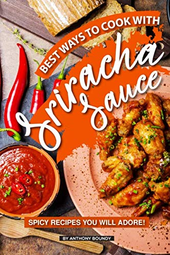 Best Ways to Cook with Sriracha Sauce: Spicy Recipes You Will Adore!