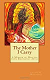 The Mother I Carry: A Memoir of Healing from Emotional Abuse