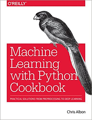 Machine Learning with Python Cookbook: Practical Solutions from ...