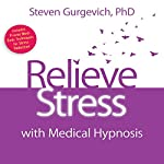 Relieve Stress with Medical Hypnosis | Steven Gurgevich PhD