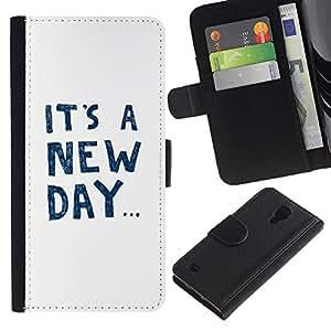 SAMSUNG Galaxy S4 IV / i9500 / SGH-i337 Modelo colorido cuero carpeta tirón caso cubierta piel Holster Funda protección - It'S A New Day Text Motivational Inspiring