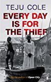Front cover for the book Every Day is for the Thief by Teju Cole