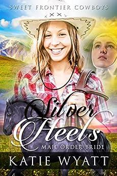 Mail Order Bride: Silver Heels: Clean Historical Western Romance