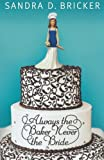 img - for Always the Baker, Never the Bride by Sandra D. Bricker [Abingdon Press,2010] (Paperback) book / textbook / text book