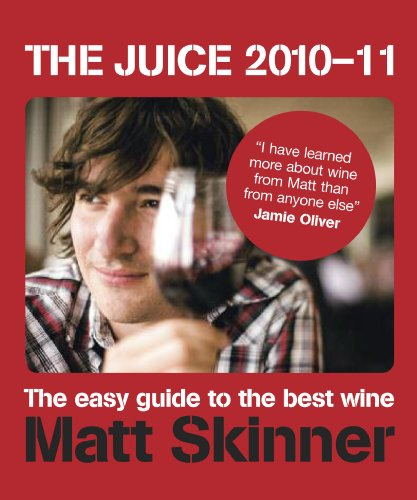 The Juice 2010-11: The Easy Guide To The Best Wine by Matt Skinner