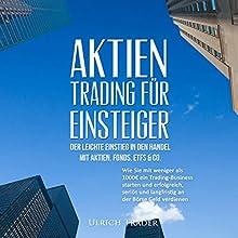 Aktien-Trading für Einsteiger - Der leichte Einstieg in den Handel mit Aktien Hörbuch von Ulrich Trader Gesprochen von: Alex Maluschka