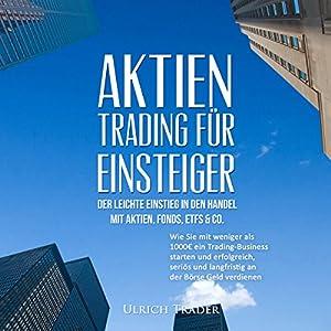 Aktien-Trading für Einsteiger - Der leichte Einstieg in den Handel mit Aktien Hörbuch