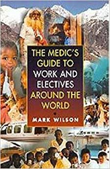 Book The Medic's Guide to Work and Electives Around the World