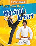 You Can Be a Martial Artist, Alix Wood, 1482402807