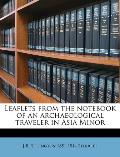 Read Online Leaflets from the notebook of an archaeological traveler in Asia Minor pdf