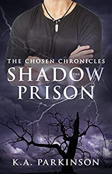The Shadow Prison (The Chosen Chronicles Book 2) by [Parkinson, K.A.]