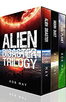 Alien Disaster Trilogy: Alien Disaster, Moon Dust & Lethal Planet by [May, Rob]