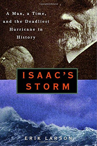 Isaac's Storm : A Man, a Time, and the Deadliest Hurricane in History (Local Dollars Local Sense)