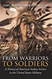 From Warriors to Soldiers:A History of American Indian Service in the United States Military