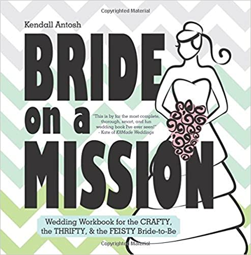 Book Bride on a Mission: Wedding Workbook for the Crafty, the Thrifty, & the Feisty Bride-to-Be by Kendall Antosh (2015-10-23)