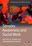 Sensory Awareness and Social Work, Evans, Michelle and Whittaker, Andrew, 1844452913