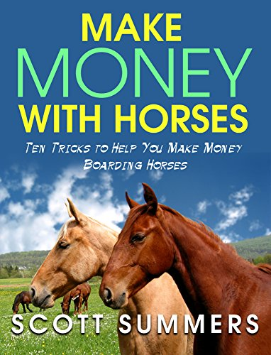 Make Money with Horses: Ten Tricks to Help You Make Money Boarding Horses